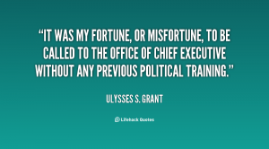 quote-ulysses-s-grant-it-was-my-fortune-or-misfortune-to-92383